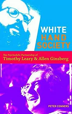 White Hand Society: The Psychedelic Partnership of Timothy Leary and Allen Ginsberg 9780872865358