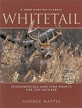 Whitetail Whitetail: Fundamentals and Fine Points for the Hunter Fundamentals and Fine Points for the Hunter 9780873419192