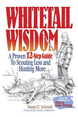 Whitetail Wisdom: A Proven 12-Step Guide to Scouting Less and Hunting More 9780873499460