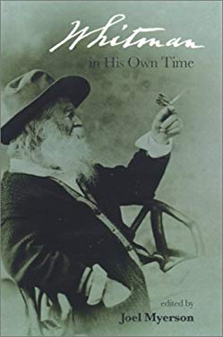 Whitman in His Own Time: A Biographical Chronicle of His Own Life, Drawn from Recollections, Memoirs, and Interviews by Friends and Associates 9780877457282