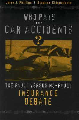 Who Pays for Car Accidents?: The Fault Versus No-Fault Insurance Debate 9780878408870