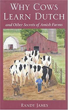 Why Cows Learn Dutch: And Other Secrets of the Amish Farm 9780873388238