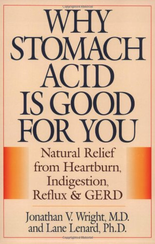 Why Stomach Acid Is Good for You: Natural Relief from Heartburn, Indigestion, Reflux and Gerd 9780871319319