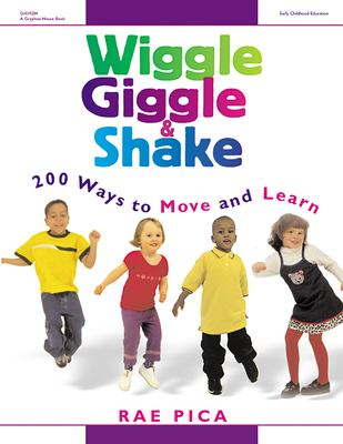 Wiggle, Giggle & Shake: 200 Ways to Move and Learn 9780876592441