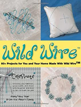 Wild Wire: 50+ Projects for You and Your Home Made with Wild Wire 9780873494571