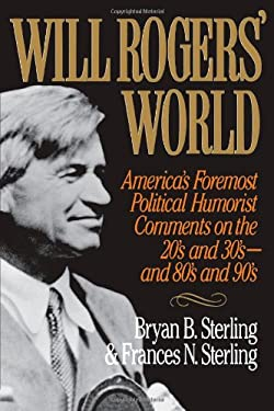 Will Rogers' World: America's Foremost Political Humorist Comments on the 20's and 30's and 80's and 90's 9780871317353