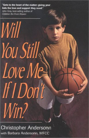 Will You Still Love Me If I Don't Win?: A Guide for Parents of Young Athletes 9780878331727