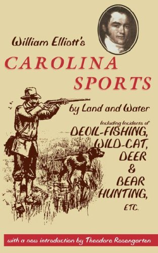 William Elliott's Carolina Sports by Land and Water: Including Incidents of Devil-Fishing, Wild-Cat, Deer, and Bear Hunting, Etc. 9780872499874