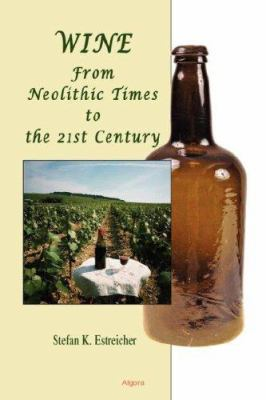 Wine: From Neolithic Times to the 21st Century (Hc) 9780875864778