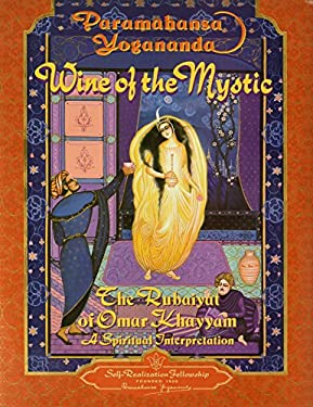 Wine of the Mystic: The Rubaiyat of Omar Khayyam: A Spiritual Interpretation 9780876122259
