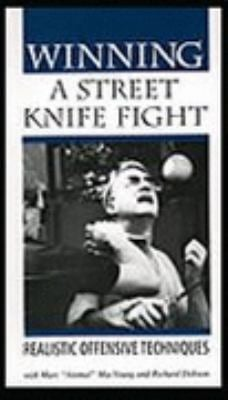 Winning a Street Knife Fight: Realistic Offensive Techniques 9780873646987