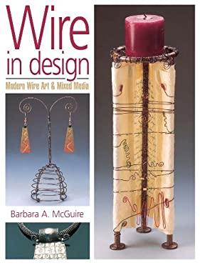Wire in Design Wire in Design: Modern Wire Art & Mixed Media Modern Wire Art & Mixed Media 9780873492188