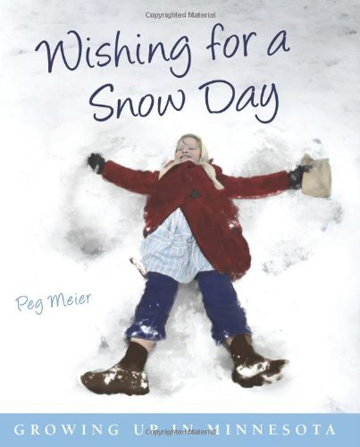 Wishing for a Snow Day: Growing Up in Minnesota 9780873516402