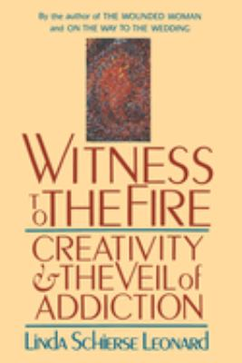 Witness to the Fire: Creativity and the Veil of Addiction 9780877735885