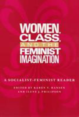 Women, Class, & the Feminist Imagination: A Socialist-Feminist Reader 9780877226307