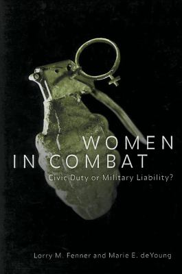 Women in Combat: Civic Duty or Military Liability? 9780878408634