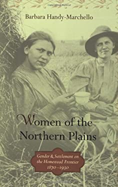 Women of the Northern Plains: Gender and Settlement on the Homestead Frontier, 1870-1930 9780873516044