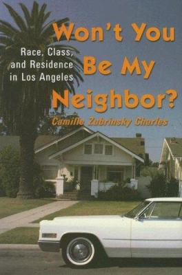 Won't You Be My Neighbor?: Race, Class, and Residence in Los Angeles 9780871541628