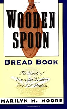 Wooden Spoon Bread Book: The Secrets of Successful Baking 9780871135056