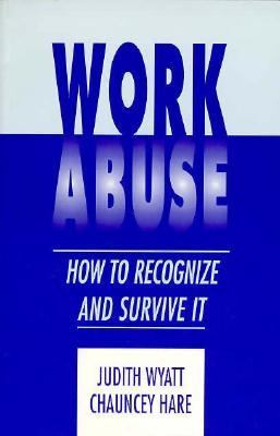 Work Abuse: How to Recognize It and Survive It 9780870471094