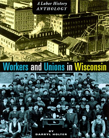 Workers and Unions in Wisconsin: A Labor History Anthology 9780870203145
