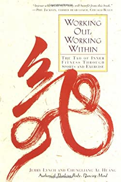 Working Out, Working Within: The Tao of Inner Fitness Through Sports and Exercise 9780874779684