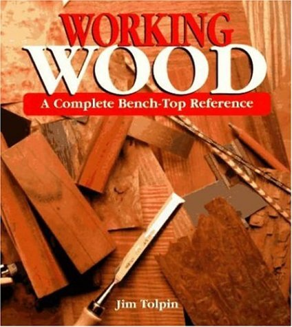 Working Wood: A Complete Bench-Top Reference 9780871923011