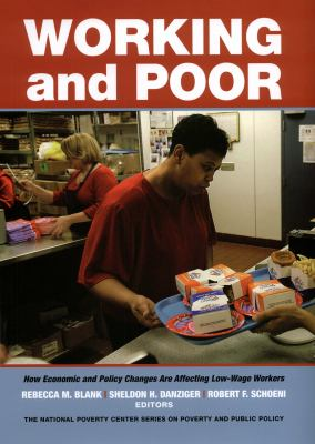 Working and Poor: How Economic and Policy Changes Are Affecting Low-Wage Workers 9780871540645