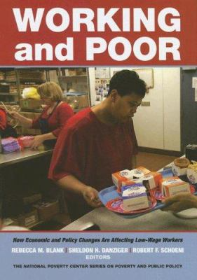 Working and Poor: How Economic Policy Changes Are Affecting Low-Wage Workers 9780871540751
