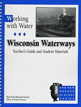 Working with Water/Teacher's Guide and Student Materials: Wisconsin Waterways 9780870203312