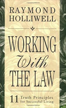 Working with the Law: 11 Truth Principles for Successful Living 9780875168081