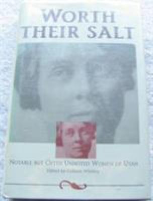 Worth Their Salt: Notable But Often Unnoted Women of Utah 9780874212129