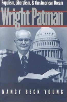 Wright Patman: Populism, Liberalism, and the American Dream 9780870744532