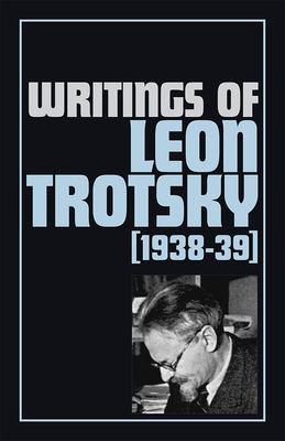 Writings of Leon Trotsky, 1938-39 9780873483667