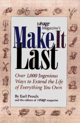 Yankee Magazine's Make It Last: Over 1,000 Ingenious Ways to Extend the Life of Everything You Own 9780875962962