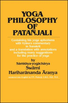 Yoga Phil of Patanjali: Containing His Yoga Aphorisms with Vyasa's Commentary in Sanskrit and a Translation with Annotations 9780873957298