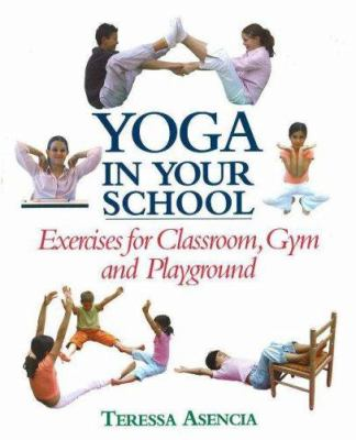 Yoga in Your School: Exercises for Classroom, Gym, and Playground 9780871272867