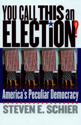 You Call This an Election?: America's Peculiar Democracy 9780878408955