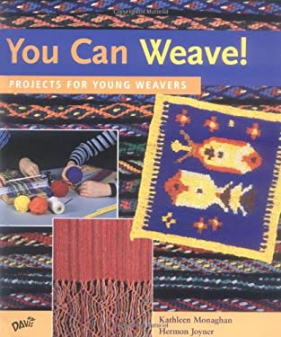 You Can Weave!: Projects for Young Weavers 9780871924933