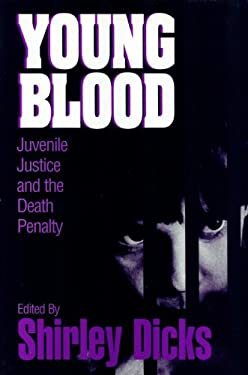 Young Blood: Juvenile Justice and the Death Penalty 9780879759537