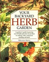 Your Backyard Herb Garden: A Gardener's Guide to Growing Over 50 Herbs Plus How to Use Them in Cooking, Crafts, Companion Planting