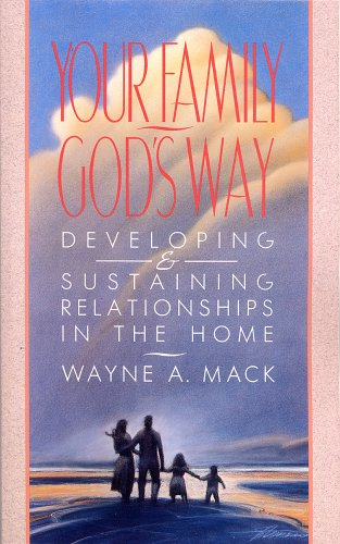Your Family, God's Way: Developing & Sustaining Relationships in the Home 9780875523583