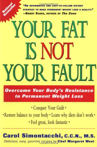 Your Fat is Not Your Fault: Overcome Your Body's Resistance to Permanent Weight Loss 9780874779448