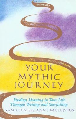 Your Mythic Journey: Finding Meaning in Your Life Through Writing and Storytelling 9780874775433