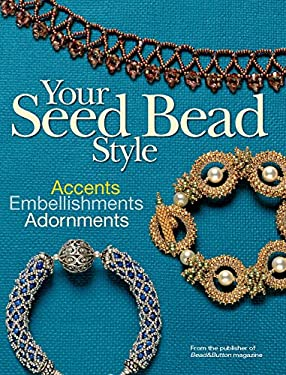 Your Seed Bead Style: Accents, Embellishments, Adornments 9780871162847