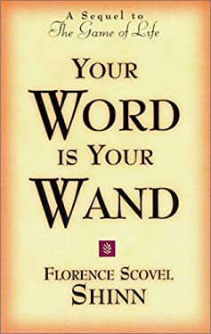 Your Word is Your Wand: A Sequel to the Game of Life and How to Play It 9780875162591