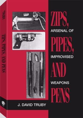 Zips, Pipes, and Pens: Arsenal of Improvised Weapons 9780873647021