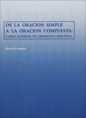 de la Oracion Simple a la Oracion Compuesta: Curso Superior de Gramatica Espanola 9780878402403