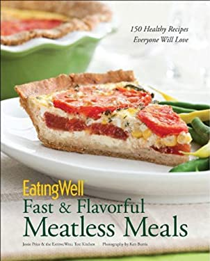 EatingWell Fast & Flavorful Meatless Meals: 150 Healthy Recipes Everyone Will Love 9780881509434