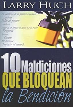 10 Maldiciones Que Bloquean la Bendicion 9780883685853